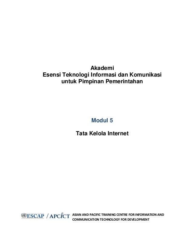 Akademi Esensi Teknologi Informasi dan Komunikasi untuk Pimpinan Pemerintahan Modul 5 Tata Kelola Internet ASIAN AND PACIF...