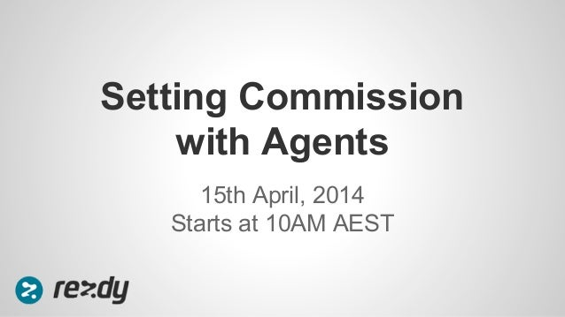 15th April, 2014 Starts at 10AM AEST Setting Commission with Agents