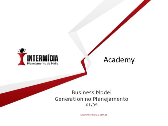 Business Model Generation no Planejamento 01/05 Academy