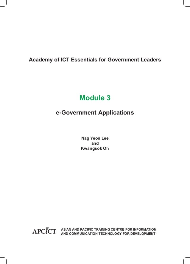 Academy of ICT Essentials for Government Leaders  Module 3 e-Government Applications  Nag Yeon Lee and Kwangsok Oh  			 		...
