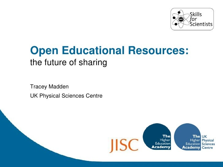 Open Educational Resources: the future of sharing  Tracey Madden UK Physical Sciences Centre