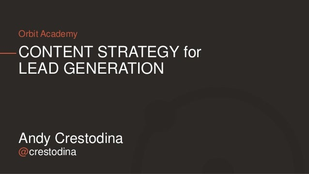 @crestodina Andy Crestodina CONTENT STRATEGY for LEAD GENERATION Orbit Academy