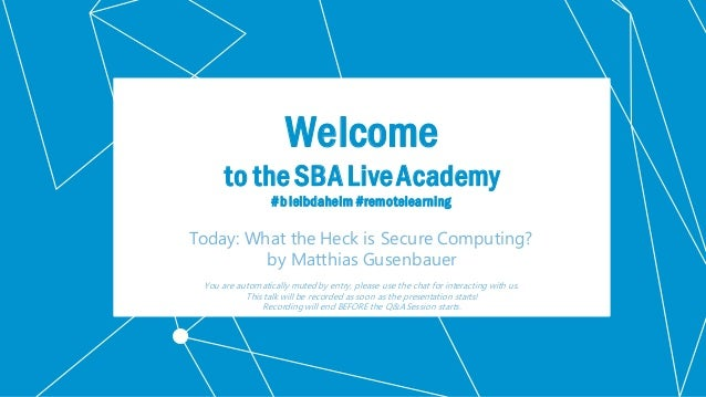Klassifikation: Öffentlich Welcome to the SBA LiveAcademy #bleibdaheim #remotelearning Today: What the Heck is Secure Comp...