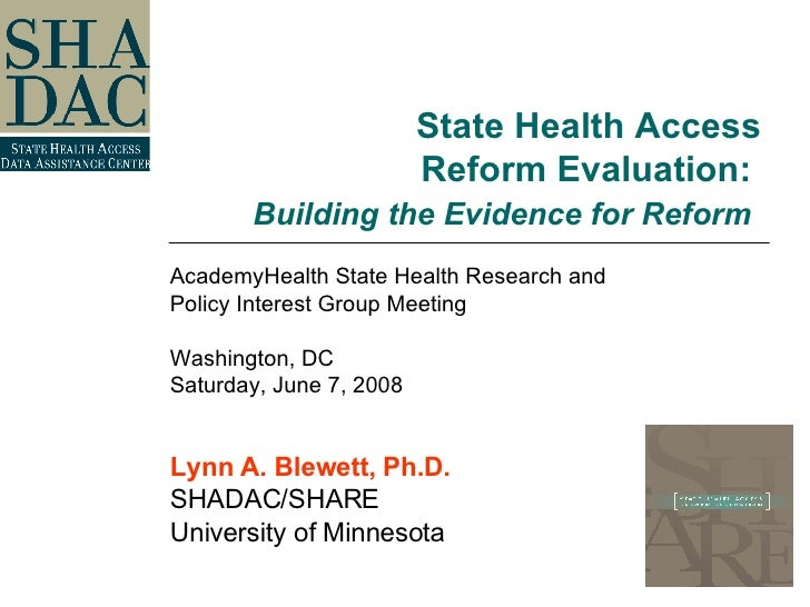 State Health Access Reform Evaluation:  Building the Evidence for Reform   AcademyHealth State Health Research and  Policy...