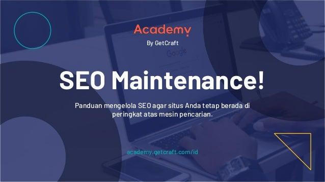 By GetCraft SEO Maintenance! Panduan mengelola SEO agar situs Anda tetap berada di peringkat atas mesin pencarian. academy...