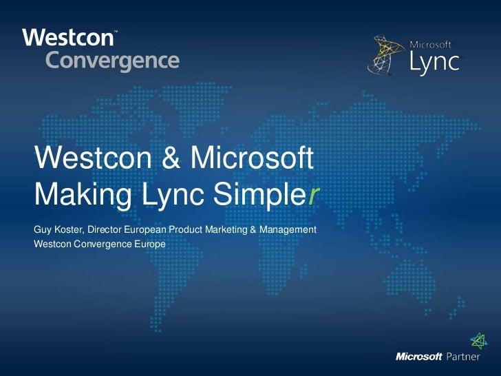 Westcon & MicrosoftMaking Lync SimplerGuy Koster, Director European Product Marketing & ManagementWestcon Convergence Europe