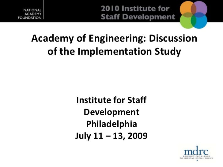 Academy of Engineering: Discussion of the Implementation Study<br />Institute for Staff Development<br />Philadelphia<br /...
