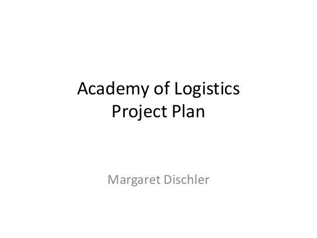 Academy of Logistics Project Plan Margaret Dischler