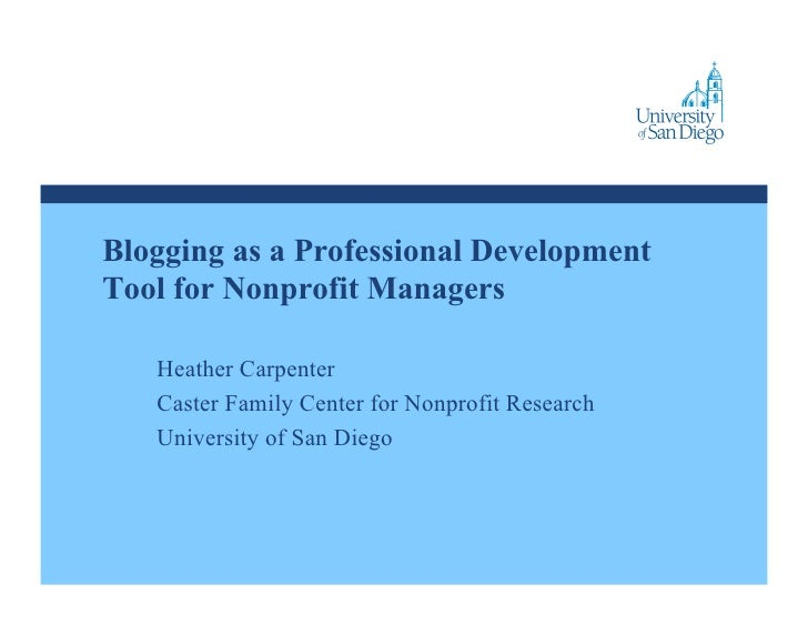 Blogging as a Professional Development Tool for Nonprofit Managers     Heather Carpenter    Caster Family Center for Nonpr...