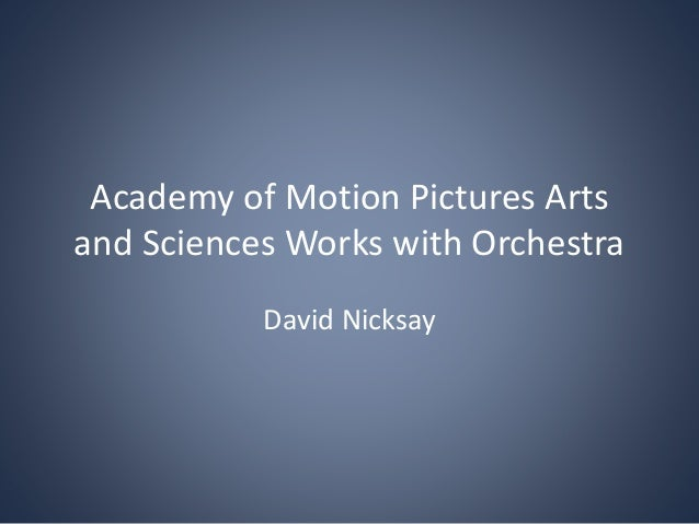 Academy of Motion Pictures Arts and Sciences Works with Orchestra David Nicksay