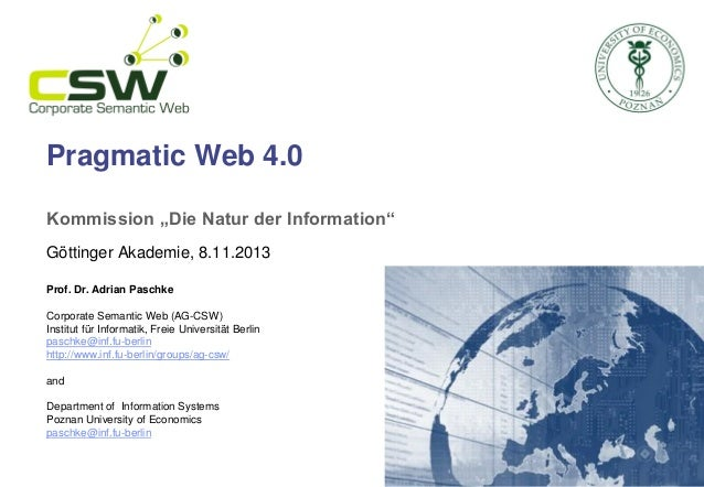 "Pragmatic Web 4.0 Kommission ""Die Natur der Information"" Göttinger Akademie, 8.11.2013 Prof. Dr. Adrian Paschke Corporate ..."