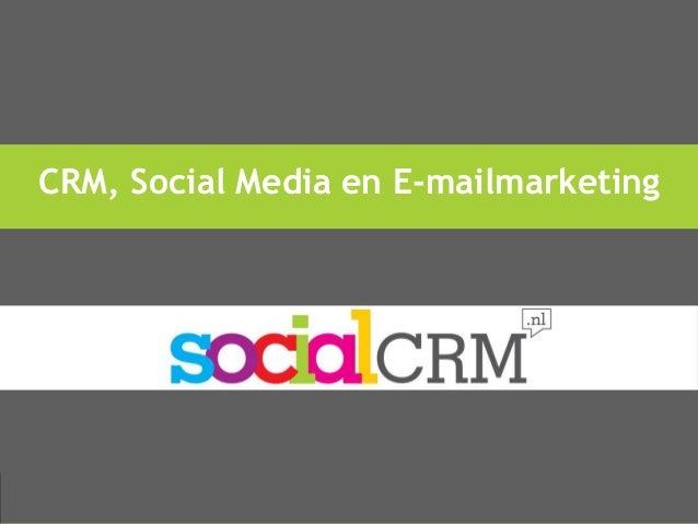 CRM, Social Media en E-mailmarketing  CRM, Social Media en E-mailmarketing