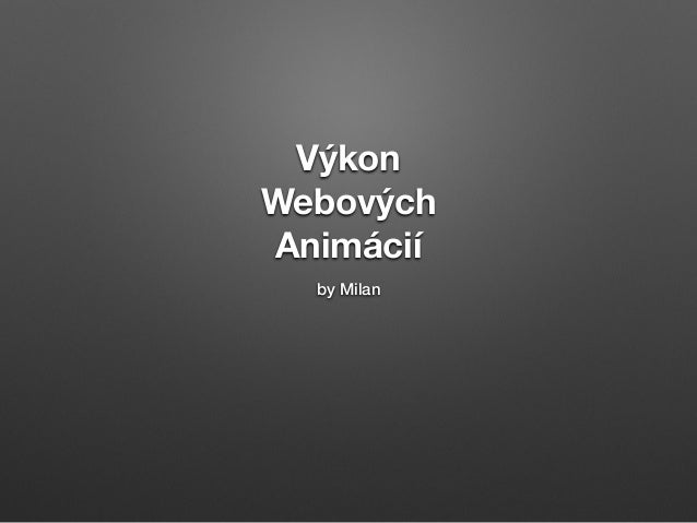 Výkon  Webových  Animácií  by Milan