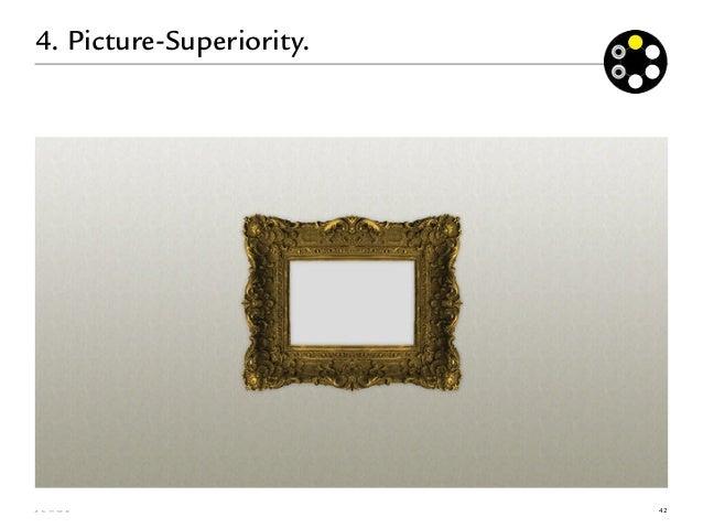 4. Picture-Superiority.VISUELLE KOMMUNIKATION…• wird besser behalten.• wird in der Regel nicht   argumentativ-kognitiv r...