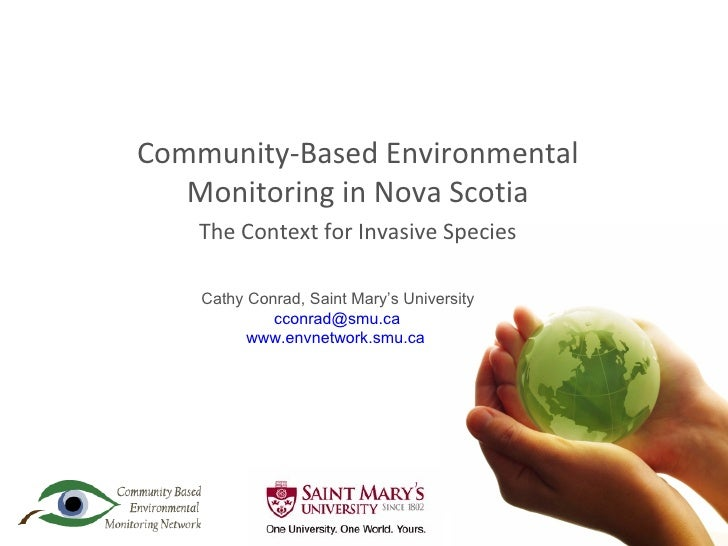 Community-Based Environmental Monitoring in Nova Scotia The Context for Invasive Species Cathy Conrad, Saint Mary's Univer...