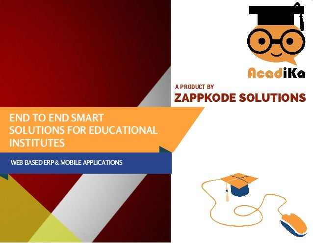 END TO END SMART SOLUTIONS FOR EDUCATIONAL INSTITUTES ZAPPKODE SOLUTIONS A PRODUCT BY WEB BASED ERP & MOBILE APPLICATIONS