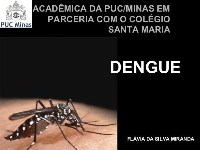 ACADÊMICA DA PUC/MINAS EM  PARCERIA COM O COLÉGIO              SANTA MARIA             DENGUE                 FLÁVIA DA SI...