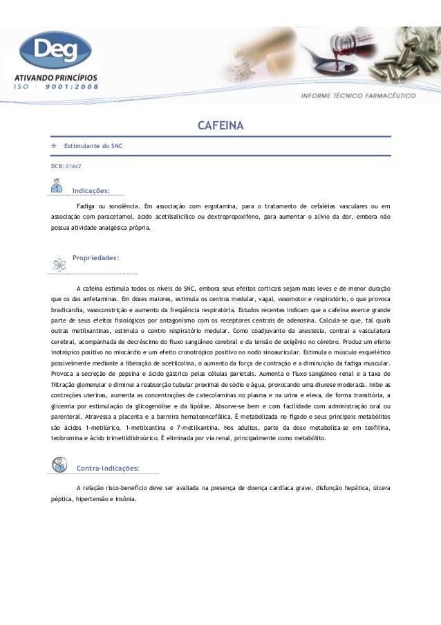 CAFEINA Estimulante do SNC DCB: 01642 Indicações: Fadiga ou sonolência. Em associação com ergotamina, para o tratamento de...