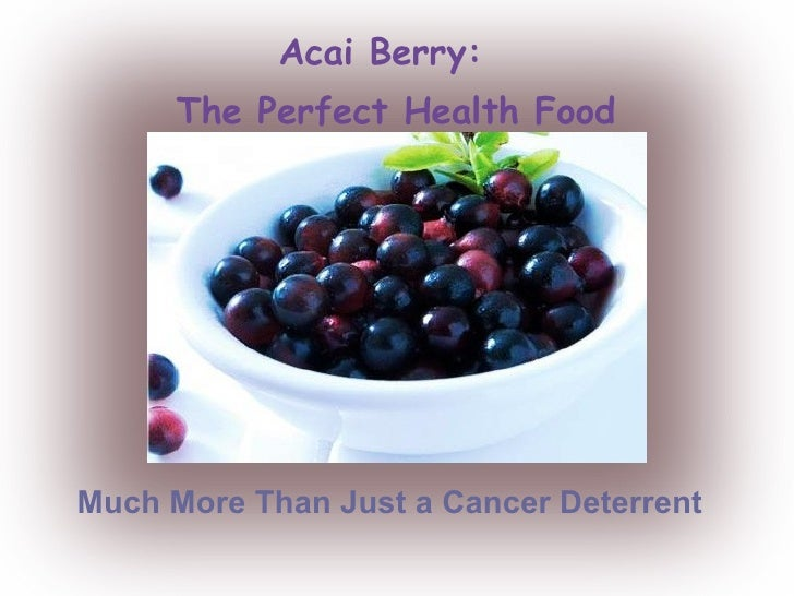 Acai Berry:  The Perfect Health Food Much More Than Just a Cancer Deterrent