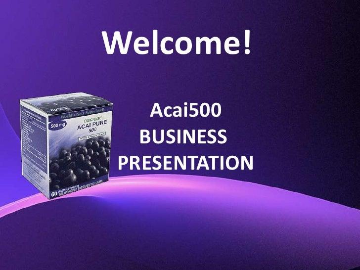 Welcome!<br />Acai500<br />BUSINESS <br />PRESENTATION<br />