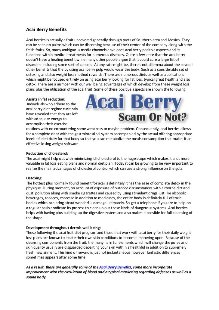 Acai Berry BenefitsAcai berries is actually a fruit uncovered generally through parts of Southern area and Mexico. Theycan...