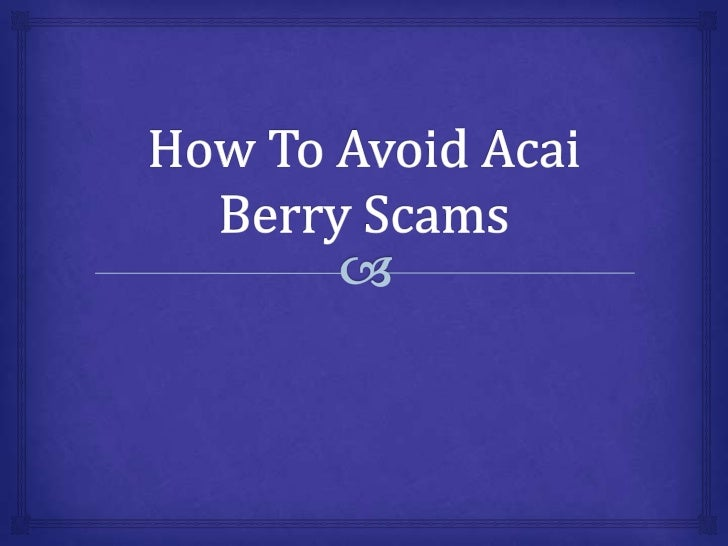 Acai Berry products are very popular andindividuals are ordering these products off of theInternet left and right. This i...