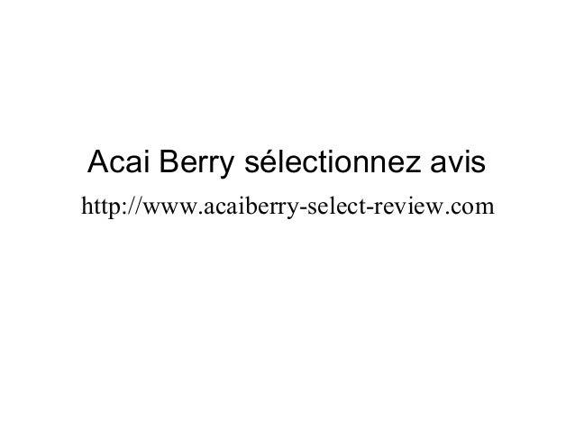 Acai Berry sélectionnez avis http://www.acaiberry-select-review.com