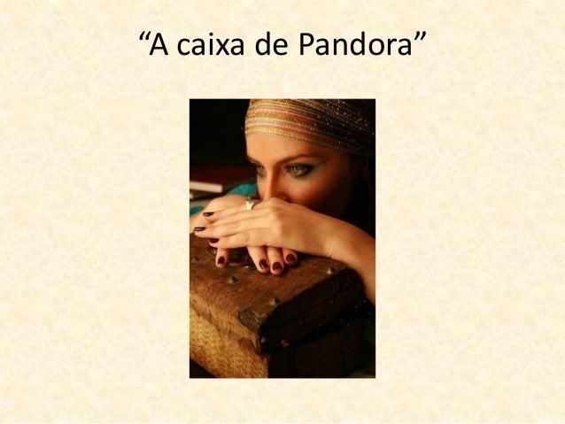 """A caixa de Pandora"""