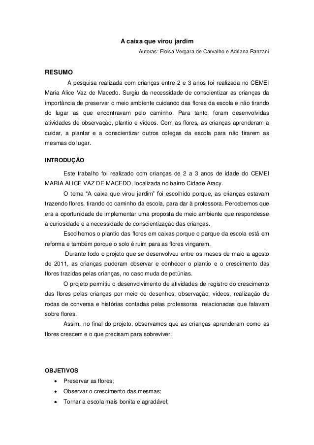 A caixa que virou jardim Autoras: Eloisa Vergara de Carvalho e Adriana Ranzani RESUMO A pesquisa realizada com crianças en...