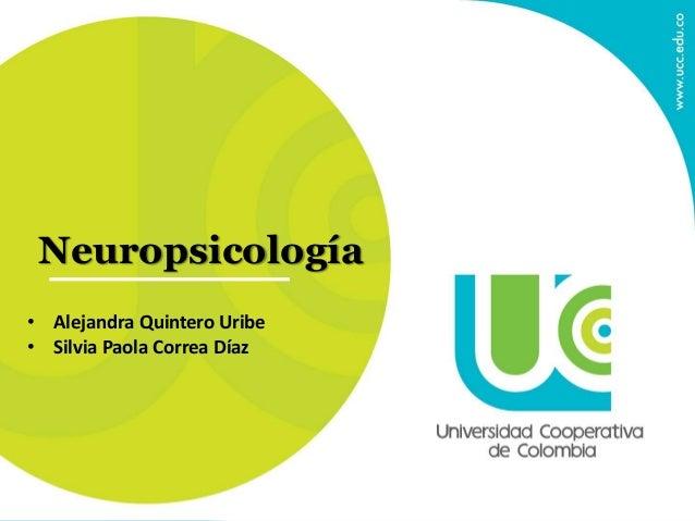 Neuropsicología • Alejandra Quintero Uribe • Silvia Paola Correa Díaz