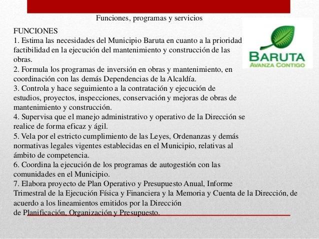 Funciones, programas y servicios FUNCIONES 1. Estima las necesidades del Municipio Baruta en cuanto a la prioridad y facti...