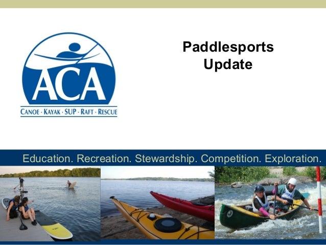 Education. Recreation. Stewardship. Competition. Exploration. Paddlesports Update