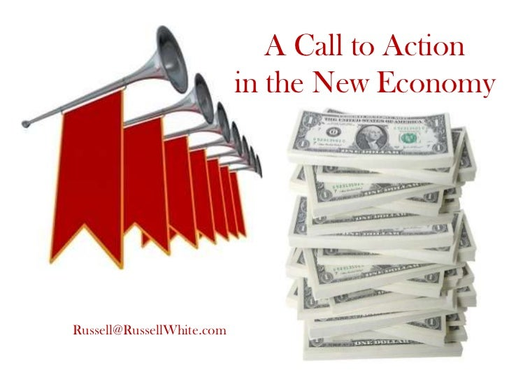 A Call to Action                           in the New EconomyRussell@RussellWhite.com