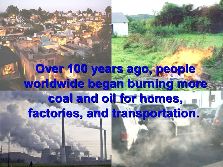 Over 100 years ago, people worldwide began burning more coal and oil for homes, factories, and transportation.