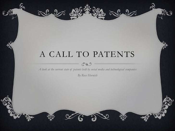 A CALL TO PATENTSA look at the current state of patents held by social media and technological companies                  ...