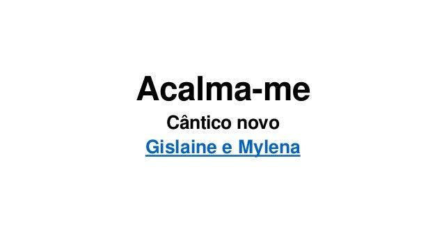 Acalma-me Cântico novo Gislaine e Mylena