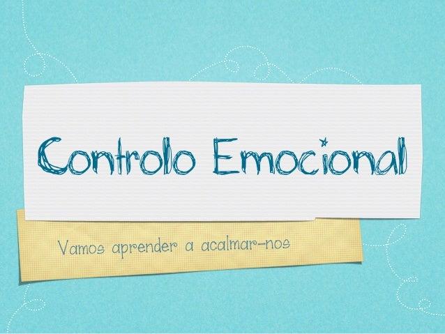 Controlo EmocionalVamos aprender a acalmar-nos