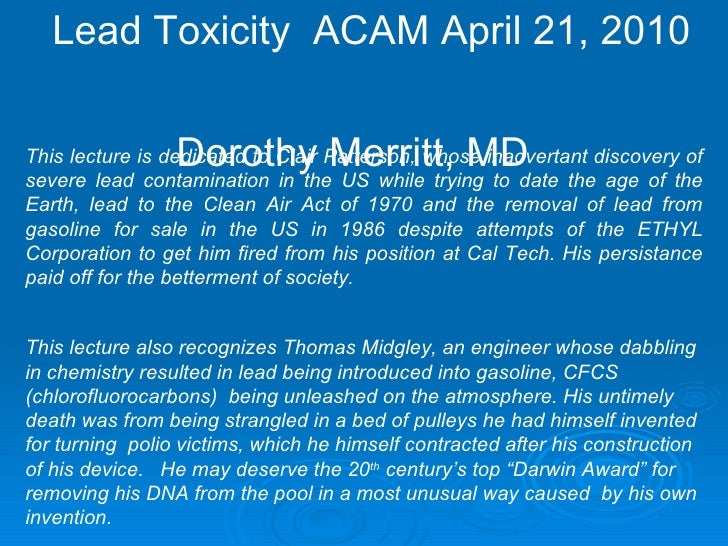 Lead Toxicity  ACAM April 21, 2010  Dorothy Merritt, MD This lecture is dedicated to Clair Patterson, whose inadvertant di...