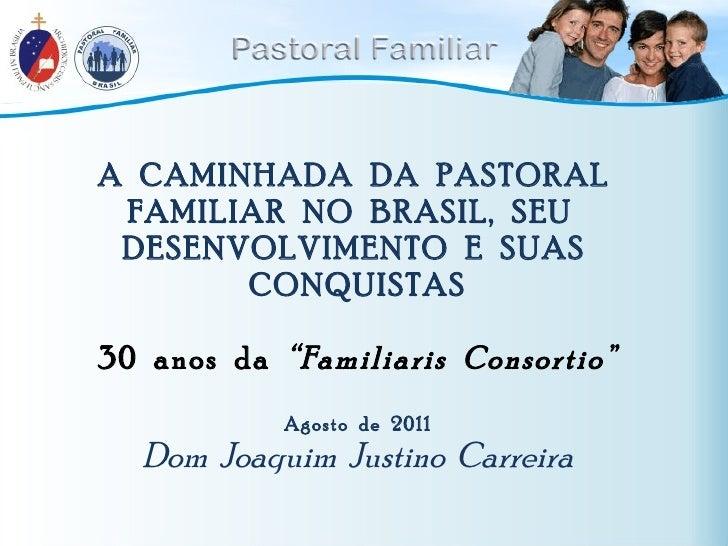 """A  CAMINHADA  DA  PASTORAL  FAMILIAR  NO  BRASIL,  SEU  DESENVOLVIMENTO  E  SUAS  CONQUISTAS 30  anos  da  """"Familiaris  Co..."""