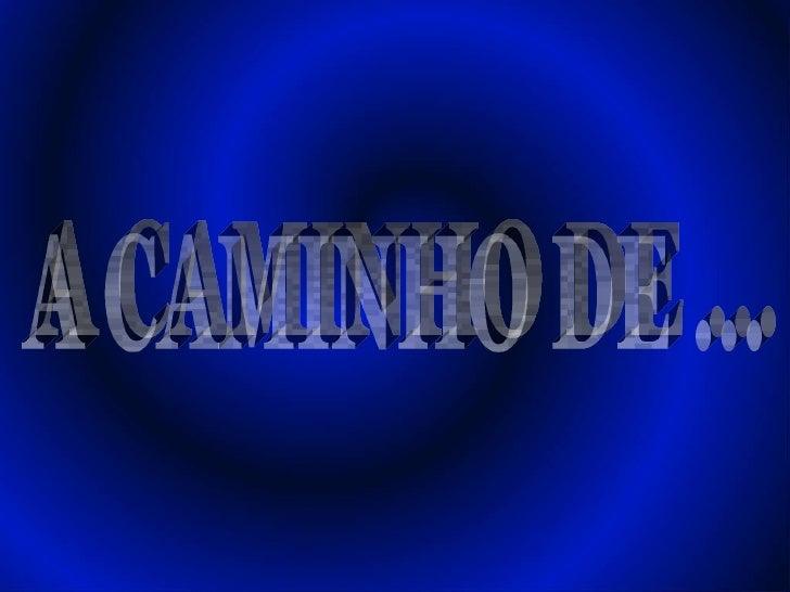 A CAMINHO DE ...