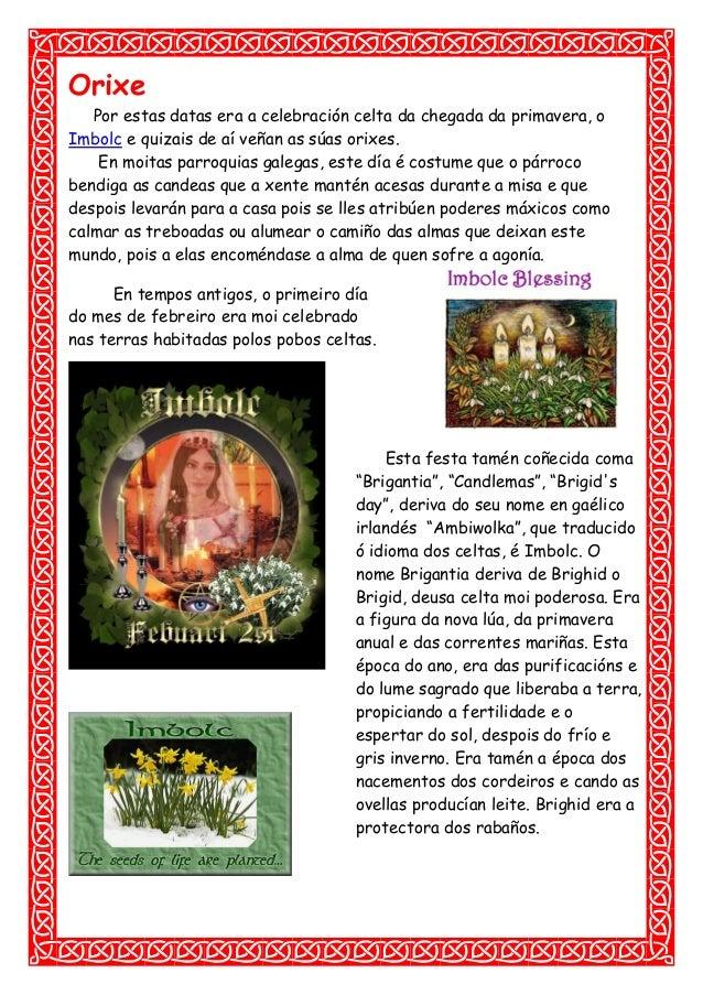 Orixe Por estas datas era a celebración celta da chegada da primavera, o Imbolc e quizais de aí veñan as súas orixes. En m...