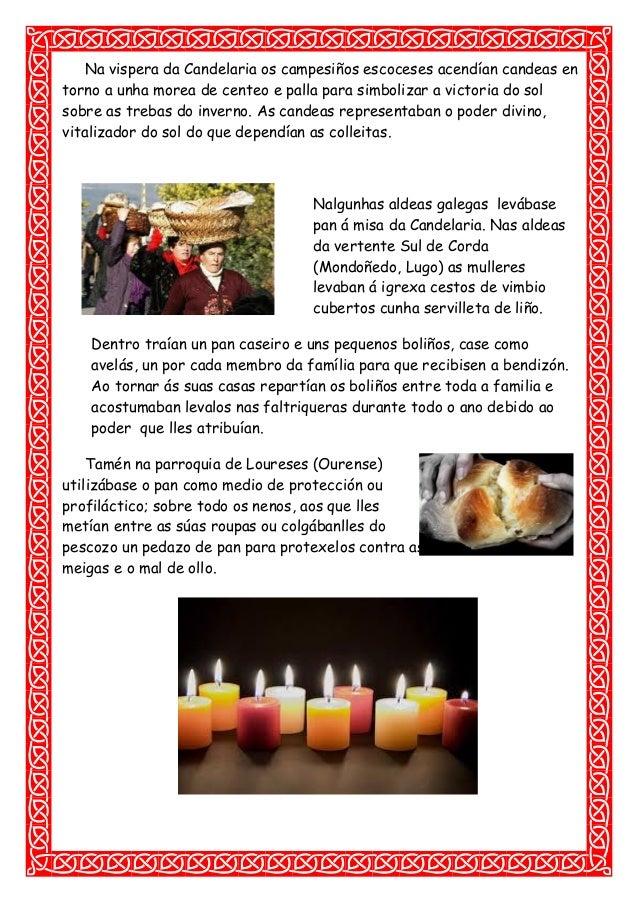Na vispera da Candelaria os campesiños escoceses acendían candeas en torno a unha morea de centeo e palla para simbolizar ...