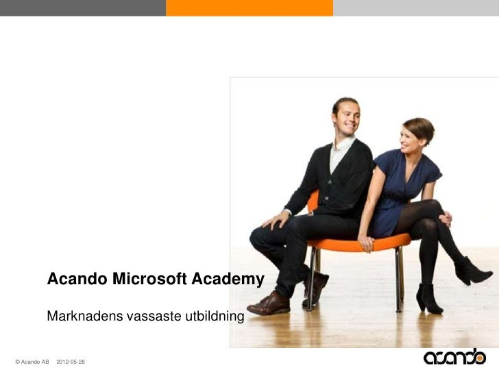 Acando Microsoft Academy         Marknadens vassaste utbildning© Acando AB 2012-05-28        © Acando AB