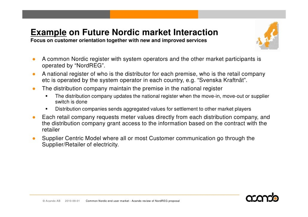 Example on Future Nordic market Interaction Focus on customer orientation together with new and improved services   ●   A ...