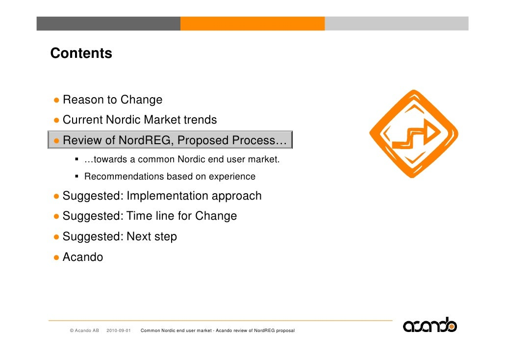 Contents   ● Reason to Change ● Current Nordic Market trends ● Review of NordREG, Proposed Process…         …towards a com...