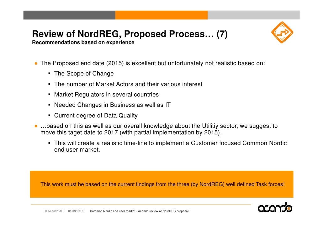 Review of NordREG, Proposed Process… (7) Recommendations based on experience   ● The Proposed end date (2015) is excellent...