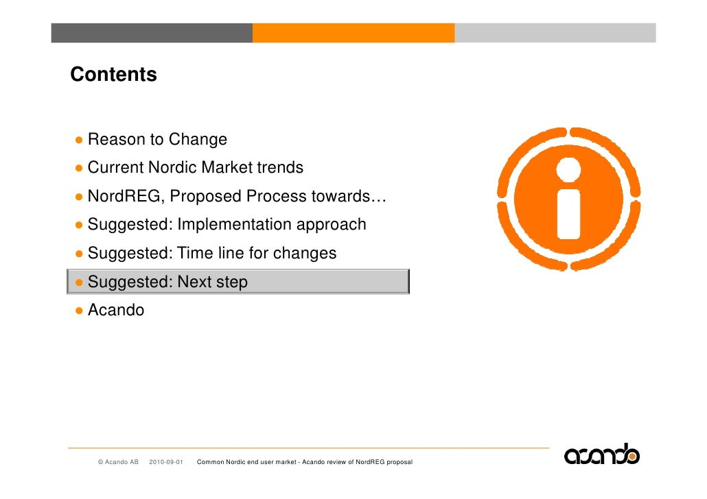 Contents   ● Reason to Change ● Current Nordic Market trends ● NordREG, Proposed Process towards… ● Suggested: Implementat...