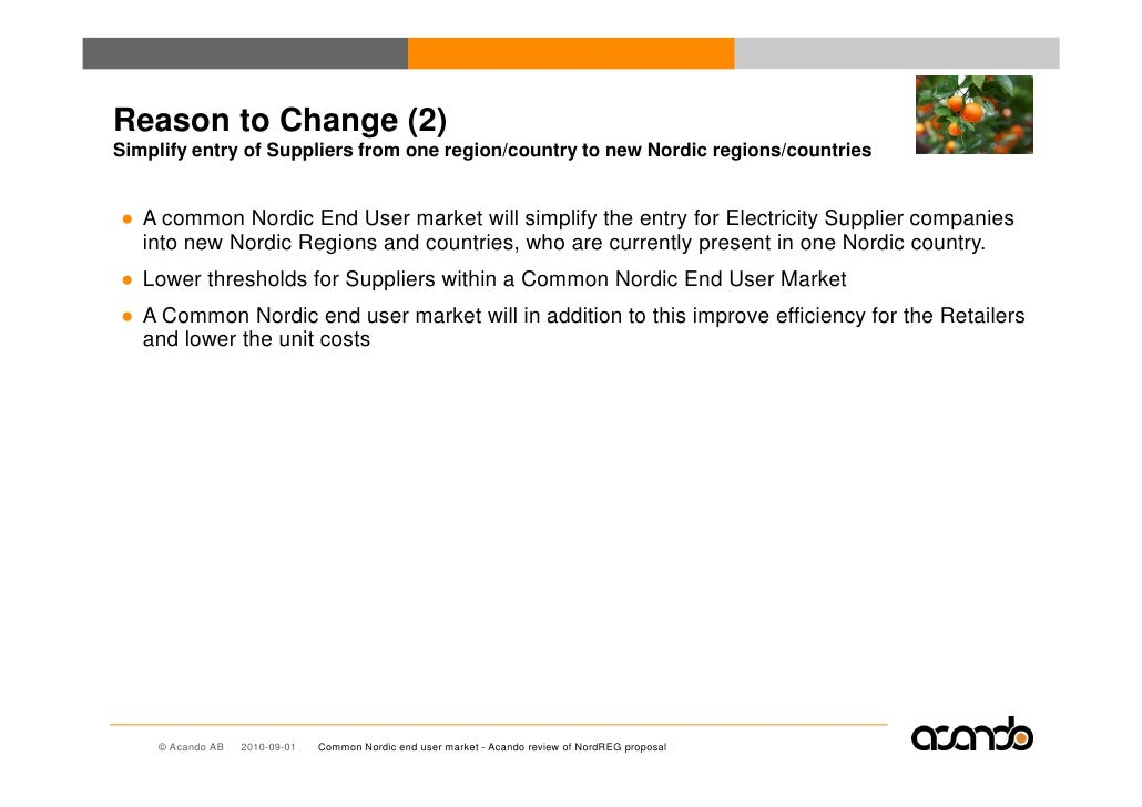 Reason to Change (2) Simplify entry of Suppliers from one region/country to new Nordic regions/countries   ● A common Nord...
