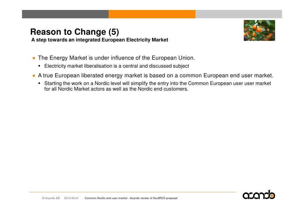 Reason to Change (5) A step towards an integrated European Electricity Market   ● The Energy Market is under influence of ...