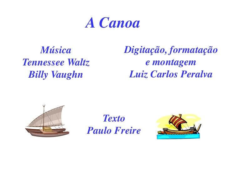 A Canoa    Música            Digitação, formataçãoTennessee Waltz            e montagem Billy Vaughn          Luiz Carlos ...